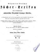 Allgemeines B  cher Lexikon oder vollst  ndiges alphabetisches Verzeichnis der von 1700 bis zu Ende 1827 erschienenen B  cher  welche in Deutschland und in den durch Sprache und Literatur damit verwandten L  ndern gedruckt worden sind