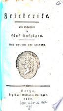 Friederike. Ein Schauspiel in fünf Aufzügen. Nach Voltaire und Colmann