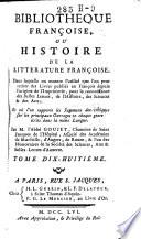 Bibliotheque Françoise, ou histoire de la litterature Françoise. Dans laquelle on montre l'utilit'e que l'on peut retirer des livres publiés en François depuis l'origine de l'imprimerie ...
