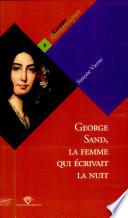George Sand  la femme qui   crivait la nuit