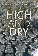 High and dry : meeting the challenges of the world's growing dependence on groundwater