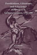 Freethinkers  Libertines and Schw  rmer Heterodoxy in German Literature  1750 1800