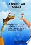 LA SOUPE AU POULET: Séduction, monogamie, adultère et autres « petits » soucis qui ont besoin de thérapie