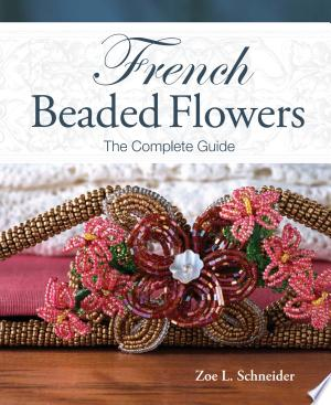 French Beaded Flowers - The Complete Guide - ISBN:9781440215360