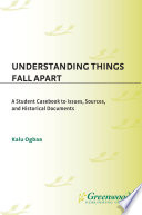 Understanding Things Fall Apart  A Student Casebook to Issues  Sources  and Historical Documents