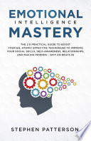 Emotional Intelligence Mastery The 2 0 Practical Guide To Boost Your Eq Atomic Effective Techniques To Improve Your Social Skills Self Awareness Relationships And Making Friends Why Eq Beats Iq