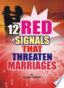 Twelve Red Signals That Threaten Marriages