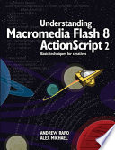 Understanding Macromedia Flash 8 ActionScript 2 : concepts from a designer's point of...