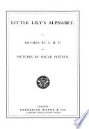 Little Lily s Alphabet  With rhymes by S  M  P  and pictures by O  Pletsch