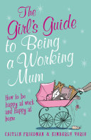 The Girl's Guide to Being a Working Mum