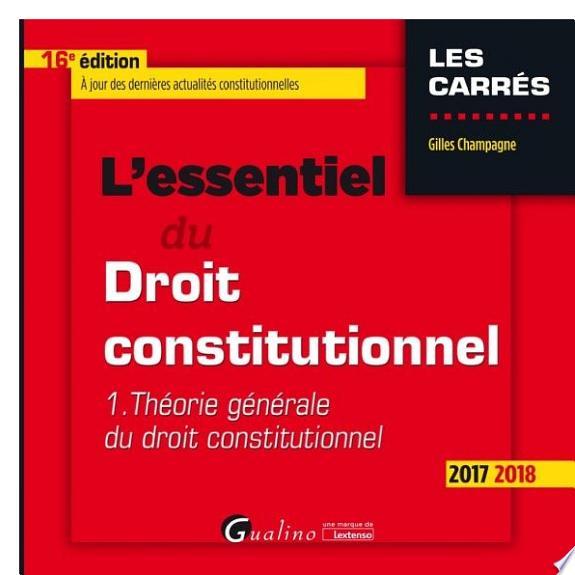 L'essentiel du droit constitutionnel . 1 , Théorie générale du droit constitutionnel / Gilles Champagne.- Issy-les-Moulineaux : Gualino une marque Lextenso , DL 2017