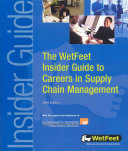The WetFeet Insider Guide to Careers in Supply Chain Management