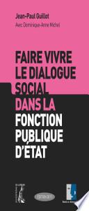 Faire vivre le dialogue social dans la fonction publique d'Etat