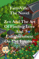 FarmVille  the Novel Or Zen and the Art of Finding Love and Enlightenment on the Internet