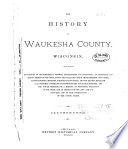 The History Of Waukesha County Wisconsin Containing An Account Of Its Settlement Growth Development And Resources