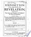 An Exposition of the Whole Book of the Revelation  Wherein the Visions and Prophecies of Christ are Opened and Expounded     By H  K   i e  Hanserd Knollys  With the Text