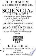 O homem medico de si mesmo  ou sciencia  e arte nova de conservar cada hum a si proprio a saude  e destruir a sua doen  a