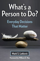 What S A Person To Do Everyday Decisions That Matter