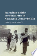 Journalism and the Periodical Press in Nineteenth Century Britain