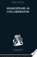 Shakespeare As Collaborator