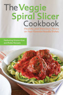 The Veggie Spiral Slicer Cookbook