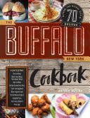 The Buffalo New York Cookbook 70 Recipes From The Nickel City