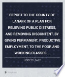 Ebook Report to the County of Lanark of a Plan for Relieving Public Distress, and Removing Discontent, by Giving Permanent, Productive Employment, to the Poor and Working Classes ... Epub Robert Owen Apps Read Mobile