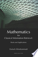 Mathematics for Classical Information Retrieval  Roots and Applications