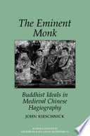 The Eminent Monk : medieval chinese imagination, the eminent monk examines biographies...