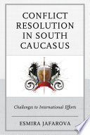 Conflict Resolution In South Caucasus : community to facilitate solutions to...