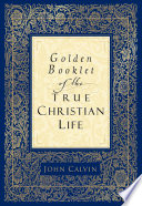 Golden Booklet Of The True Christian Life : the christian life in a balanced way to...
