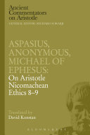 Aspasius, Michael of Ephesus, Anonymous: On Aristotle Nicomachean Ethics 8-9