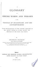 A Glossary of Obscure Words and Phrases in the Writings of Shakspeare and His Contemporaries Traced Etymologically to the Ancient Language of the British People as Spoken Before the Irruption of the Danes and Saxons Book PDF