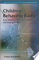 Children Behaving Badly? : the complexity of peer violence from a range...