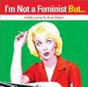 I'm Not a Feminist, But--