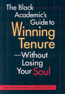 The Black Academic s Guide to Winning Tenure  without Losing Your Soul