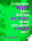 The Secret Reasons Why Teachers Are Not Using Web 2 0 Tools And What School Librarians Can Do About It