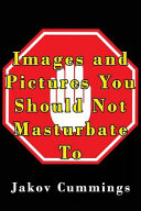 Images and Pictures You Should Not Masturbate To