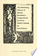 The Publishing History Of Aubrey Beardsley S Compositions For Oscar Wilde S Salome book