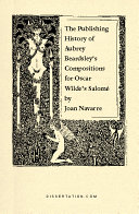 The Publishing History of Aubrey Beardsley's Compositions for Oscar Wilde's Salome Book