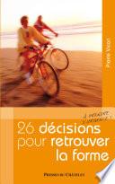 26 décisions pour retrouver la forme