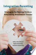 Integrative Parenting  Strategies for Raising Children Affected by Attachment Trauma