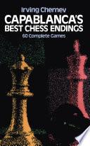 Capablanca s Best Chess Endings