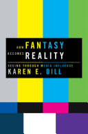 How Fantasy Becomes Reality Seeing Through Media Influence