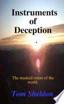 Instruments Of Deception: The Masked Rulers Of The World : of time. events that are dictated by...