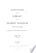 Second catalogue of the library of the Peabody Institute of the city of Baltimore  including the additions made since 1882
