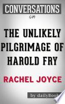 The Unlikely Pilgrimage Of Harold Fry A Novel By Rachel Joyce Conversation Starters book