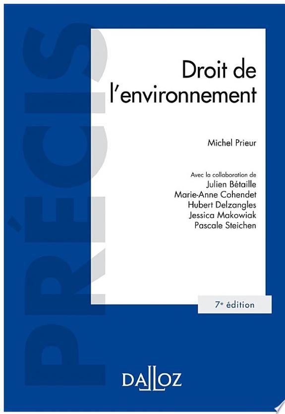 Droit de l'environnement / Michel Prieur,... ; avec la collaboration de Julien Bétaille,... Marie-Anne Cohendet,... Hubert Delzangles,... [et al.].- Paris : Dalloz , DL 2016