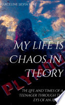 My Life Is Chaos In Theory The Life And Times Of A Teenager Through The Eyes Of An Adult
