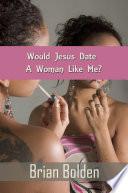 Would Jesus Date A Woman Like Me